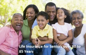Life Insurance for Seniors over 80 to 85 Years